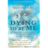 By Anita Moorjani - Dying To Be Me: My Journey from Cancer, to Near Death, to True Healing