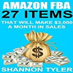 Amazon FBA: 27 Items That Will Make $3,000 a Month in Sales | Shannon Tyler