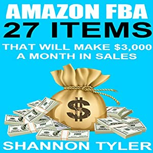 Amazon FBA: 27 Items That Will Make $3,000 a Month in Sales Hörbuch