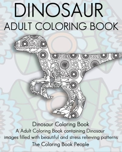 Dinosaur Adult Coloring Book A Containing Images Filled With Beautiful And Stress Relieving Patterns