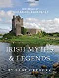 Irish Myths and Legends, Isabella Augusta Gregory, 0762404515