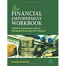 The Financial Empowerment Workbook: A Biblical & Systematic Guide to Manage & Restore Your Finances
