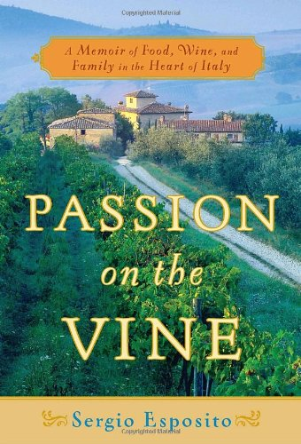 Read Online Passion on the Vine: A Memoir of Food, Wine, and Family in the Heart of Italy pdf epub