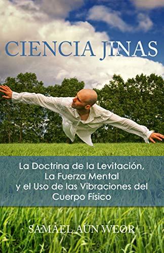 CIENCIA JINAS: La Doctrina de la Levitación, La Fuerza Mental, y el Uso de las Vibraciones del Cuerpo Físico (Spanish Edition)