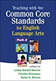 Teaching with the Common Core Standards for English Language Arts, PreK-2, , 1462507603