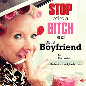 Stop Being a Bitch and Get a Boyfriend Audiobook