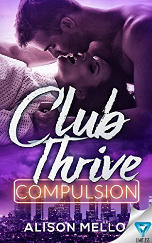 Club Thrive: Compulsion (The Club Thrive Series Book 1) by [Mello, Alison]