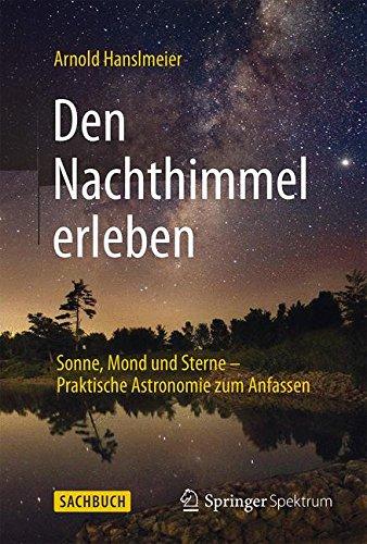 Den Nachthimmel erleben: Sonne, Mond und Sterne – Praktische Astronomie zum Anfassen