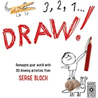 3, 2, 1, Draw!: Reimagine Your World with 50 Drawing Activities from Serge Bloch