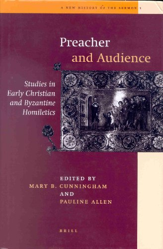 Preacher and His Audience: Studies in Early Christian and Byzantine Homiletics (New History of the Sermon)