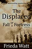 img - for The Displaced: Fall of a Fortress   A Classic Historical Fiction Novel   Volume 1 book / textbook / text book