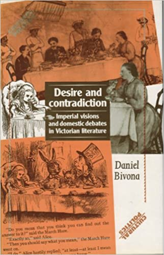 Desire and Contradiction: Imperial Visions and Domestic Debates in Victorian Literature (Cultural Politics)