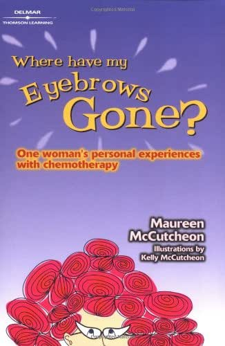 Where Have My Eyebrows Gone?: One Woman's Personal Experience with Chemotherapy