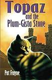 Topaz and the Plum-Gista Stone, Pat Frayne, 1478303042