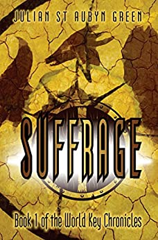 Suffrage (World Key Chronicles Book 1) by [Green, Julian St Aubyn]