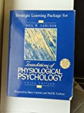 Foundations of Physiological Psychology : Strategic Learning Package, Carlson, Neil R., 0205164005