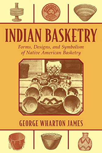 Indian Basketry: Forms, Designs, and Symbolism of Native American Basketry (A Basket Wicker Making)