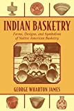 Indian Basketry: Forms, Designs, and Symbolism of
