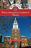 Philadelphia Liberty Trail: Trace the Path of America s Heritage