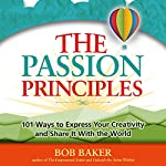 The Passion Principles: 101 Ways to Express Your Creativity and Share It with the World | Bob Baker