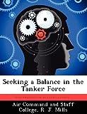 Seeking a Balance in the Tanker Force, R. J. Mills, 1249450942
