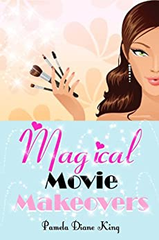 Magical Movie Makeovers by [King, Pamela Diane]