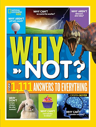 National Geographic Kids Why Not?: Over 1,111 Answers to Everything cover