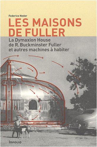 Les maisons de Fuller : La Dymaxion House de R. Buckminster Fuller et autres machines à habiter