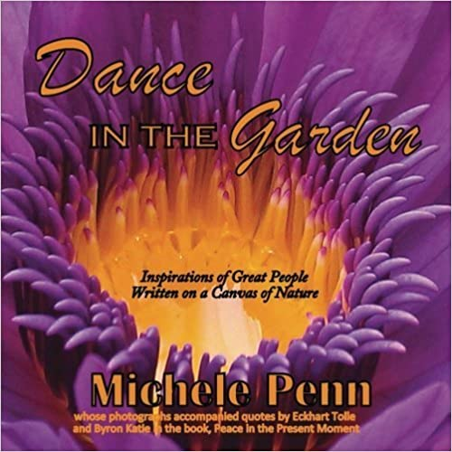 Book Dance in the Garden: Award winning Photographer from Eckhart Tolle and Byron Katie's book, Peace in the Present Moment by Michele Penn (2012-09-28)