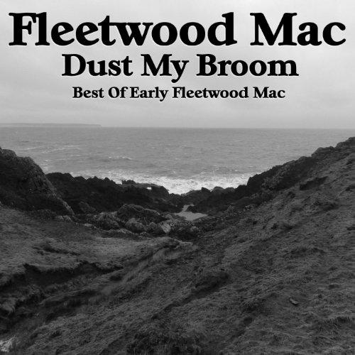 Dust My Broom Best of Early Fleetwood Mac (The Very Best Of Fleetwood Mac)