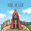 King Arthur of Great Britain: A Tale for Tiny Travellers (Tales for Tiny Travellers)