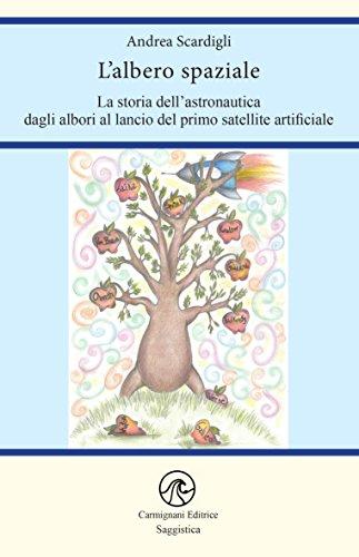 L'albero spaziale: La storia dell'astronautica degli albori al lancio del primo satellite artificiale (Saggistica) (Italian Edition)