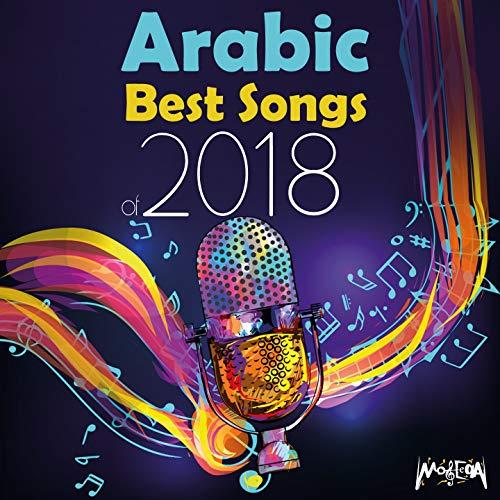 Arabic Best Songs of 2018 (Best Arabic Music Artists)