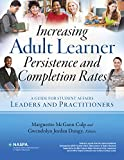 Increasing Adult Learner Persistence and Completion Rates : A Guide for Student Affairs Leaders and Practitioners, , 0931654971
