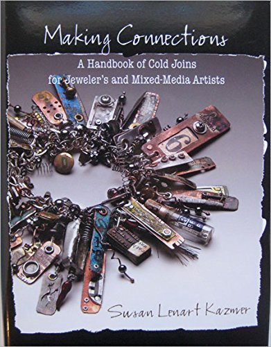Making Connections: A Handbook of Cold Joins for Jewelers and Mixed-media Artists by Interweave
