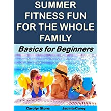Summer Fitness Fun for the Whole Family: Basics for Beginners (Health Matters Book 7)
