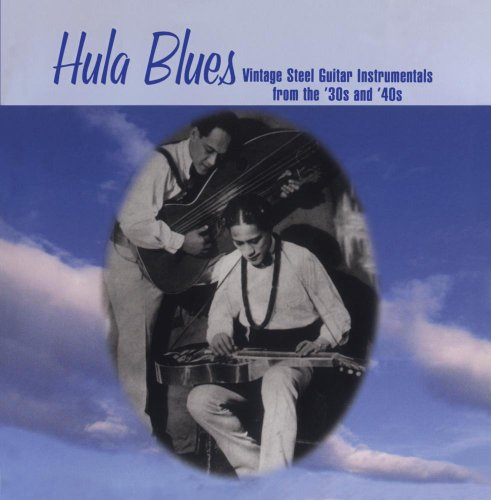 Hula Blues - Vintage Steel Guitar Instrumentals from the '30s and '40s