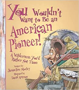 Book Ywwt...American Pioneer (You Wouldn't Want To...)