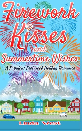 firework-kisses-and-summertime-wishes-a-fabulous-feel-good-holiday-romance-love-on-kissing-bridge-mo