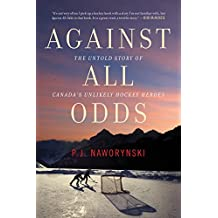 Against All Odds: The Untold Story of Canada's Unlikely Hockey Heroes