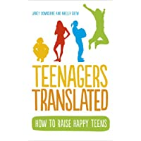 Teenagers Translated: A Parent's Survival Guide – Fully Updated September 2018
