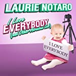 I Love Everybody (and Other Atrocious Lies): True Tales of a Loudmouth Girl | Laurie Notaro