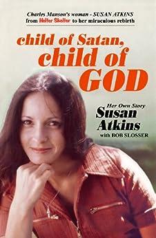 Child of Satan, Child of God by [Slosser, Bob, Atkins, Susan]