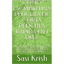 CÓMO ESCRIBIR UNA PELÍCULA DE CORTA PELÍCULA RÁPIDA EN 1 DÍA ?: UNA GUÍA PRÁCTICA COMPLETA PASO POR PASO DE CÓMO CONVERTIR SU IDEA DE VAGO EN UNA PANTALLA ... Translation Attached) (Spanish Edition)
