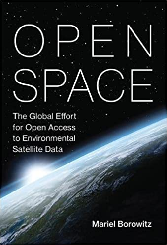 Amazon.com: Open Space: The Global Effort for Open Access to Environmental Satellite Data (Information Policy) (9780262037181): Mariel Borowitz: Books
