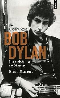 Bob Dylan à la croisée des chemins : Like a Rolling Stone par Marcus