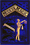 MODERN MAGIC- A Practical Treatise on the Art of Conjuring (Illustrated)