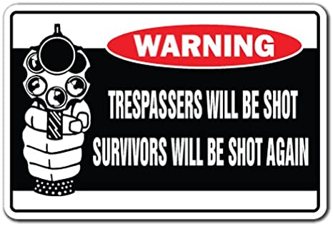 Amazon.com : SignMission Trespassers Will Be Shot Survivors Will Be Shot  Again Warning Sign | Indoor/Outdoor | Funny Home Décor for Garages, Living  Rooms, Bedroom, Offices Security Sign Wall Plaque Decoration :