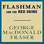 Flashman and the Redskins: Flashman, Book 7 | George MacDonald Fraser