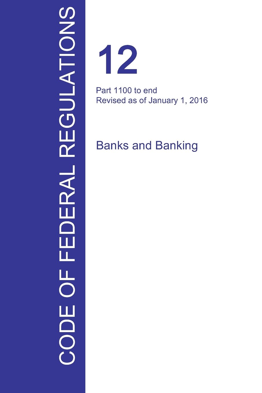 CFR 12, Part 1100 to end, Banks and Banking, January 01, 2016 (Volume 10 of 10) ebook